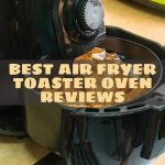 Best Air Fryer Toaster Oven Reviews